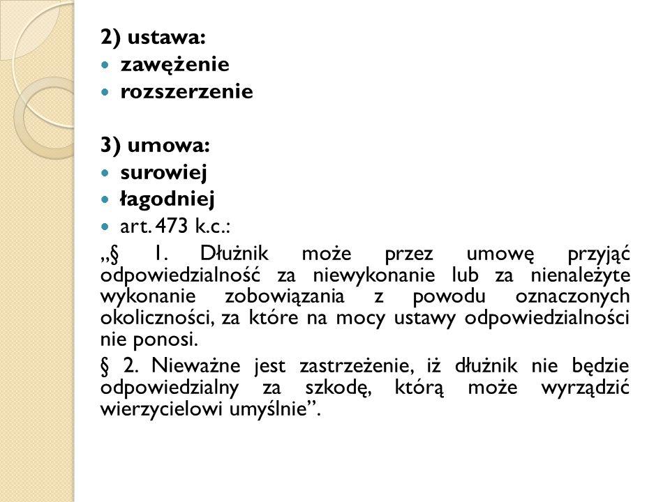 2) ustawa: zawężenie. rozszerzenie. 3) umowa: surowiej. łagodniej. art. 473 k.c.: