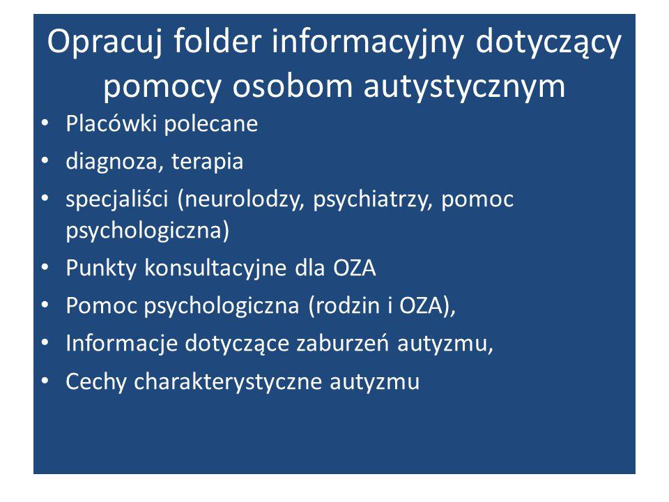 Opracuj folder informacyjny dotyczący pomocy osobom autystycznym