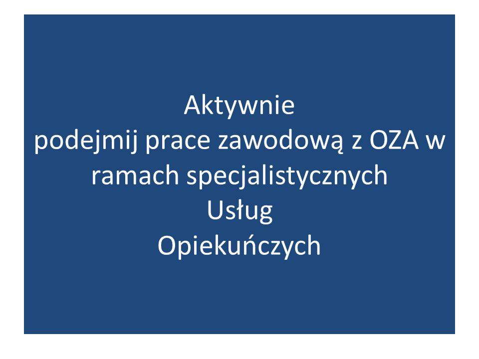Aktywnie podejmij prace zawodową z OZA w ramach specjalistycznych Usług Opiekuńczych