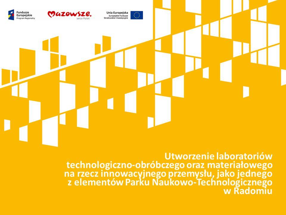 Utworzenie laboratoriów technologiczno-obróbczego oraz materiałowego na rzecz innowacyjnego przemysłu, jako jednego z elementów Parku Naukowo-Technologicznego w Radomiu