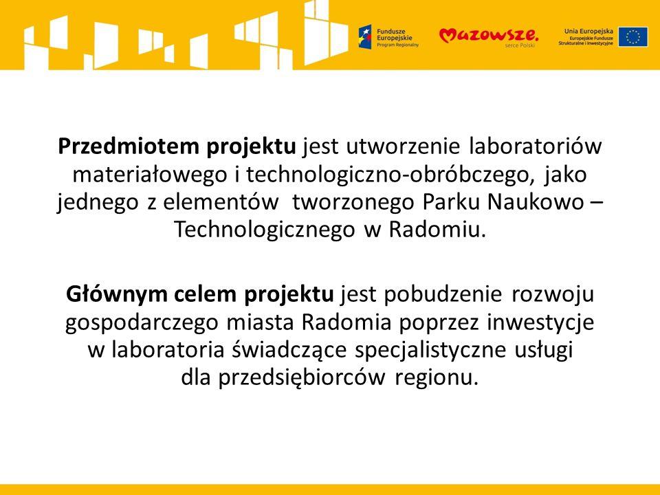 Przedmiotem projektu jest utworzenie laboratoriów materiałowego i technologiczno-obróbczego, jako jednego z elementów tworzonego Parku Naukowo – Technologicznego w Radomiu.