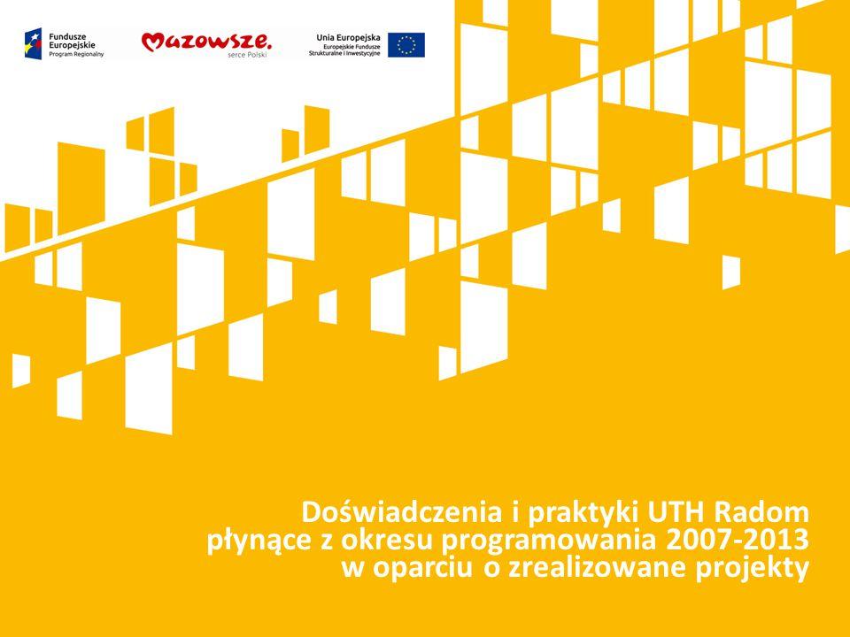 Doświadczenia i praktyki UTH Radom płynące z okresu programowania 2007-2013 w oparciu o zrealizowane projekty