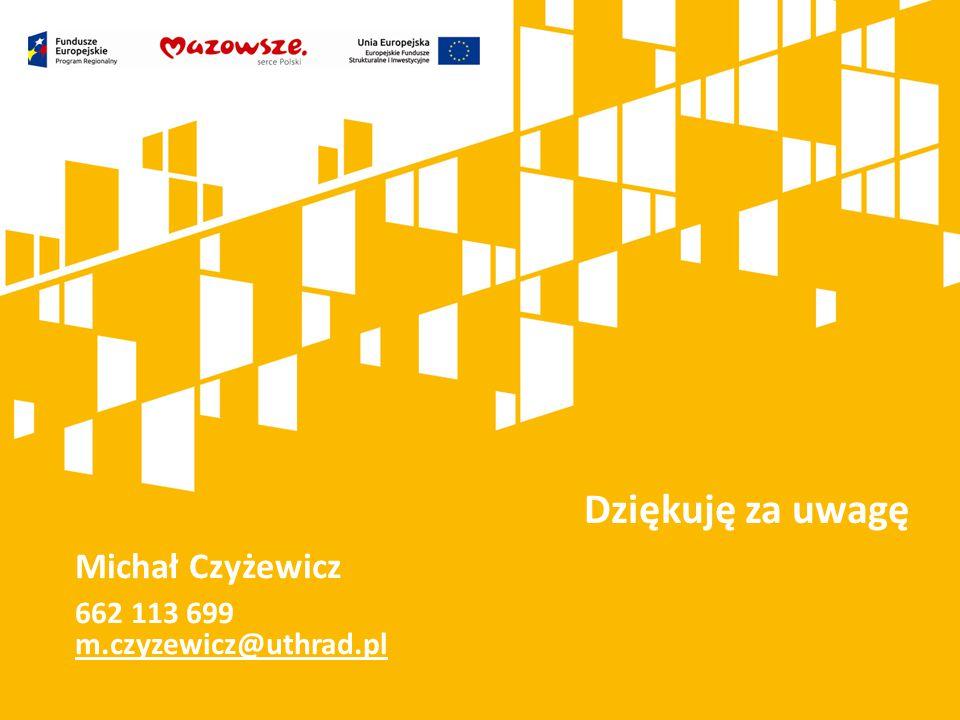 Dziękuję za uwagę Michał Czyżewicz 662 113 699 m.czyzewicz@uthrad.pl
