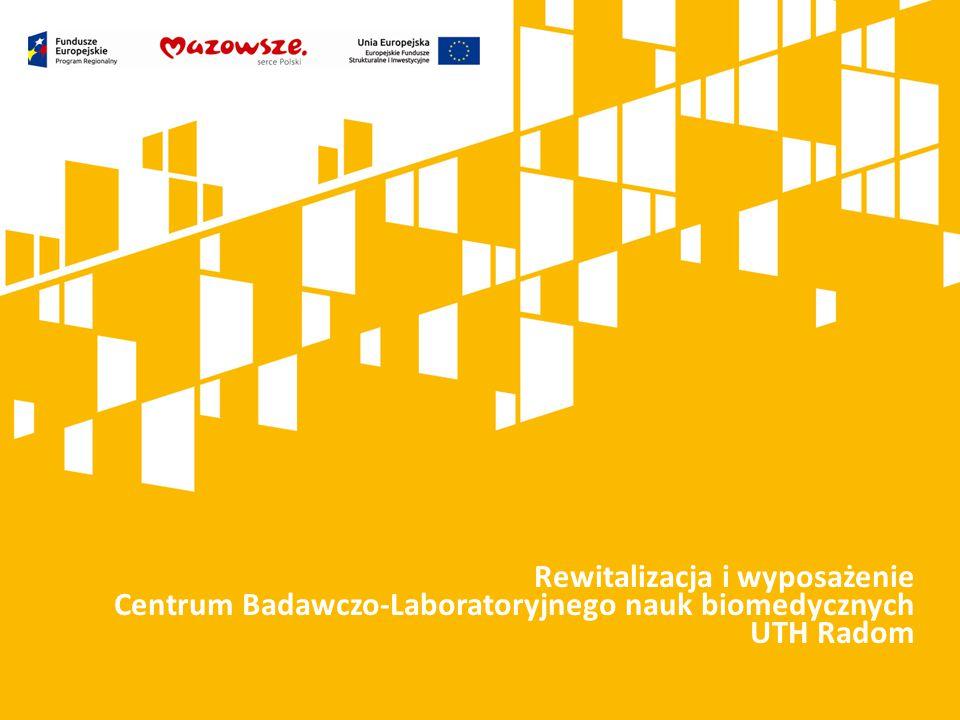 Rewitalizacja i wyposażenie Centrum Badawczo-Laboratoryjnego nauk biomedycznych UTH Radom