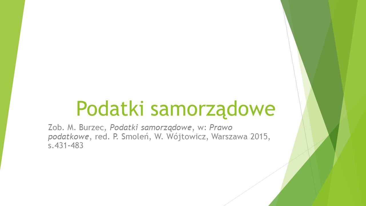 Podatki samorządowe Zob. M. Burzec, Podatki samorządowe, w: Prawo podatkowe, red.
