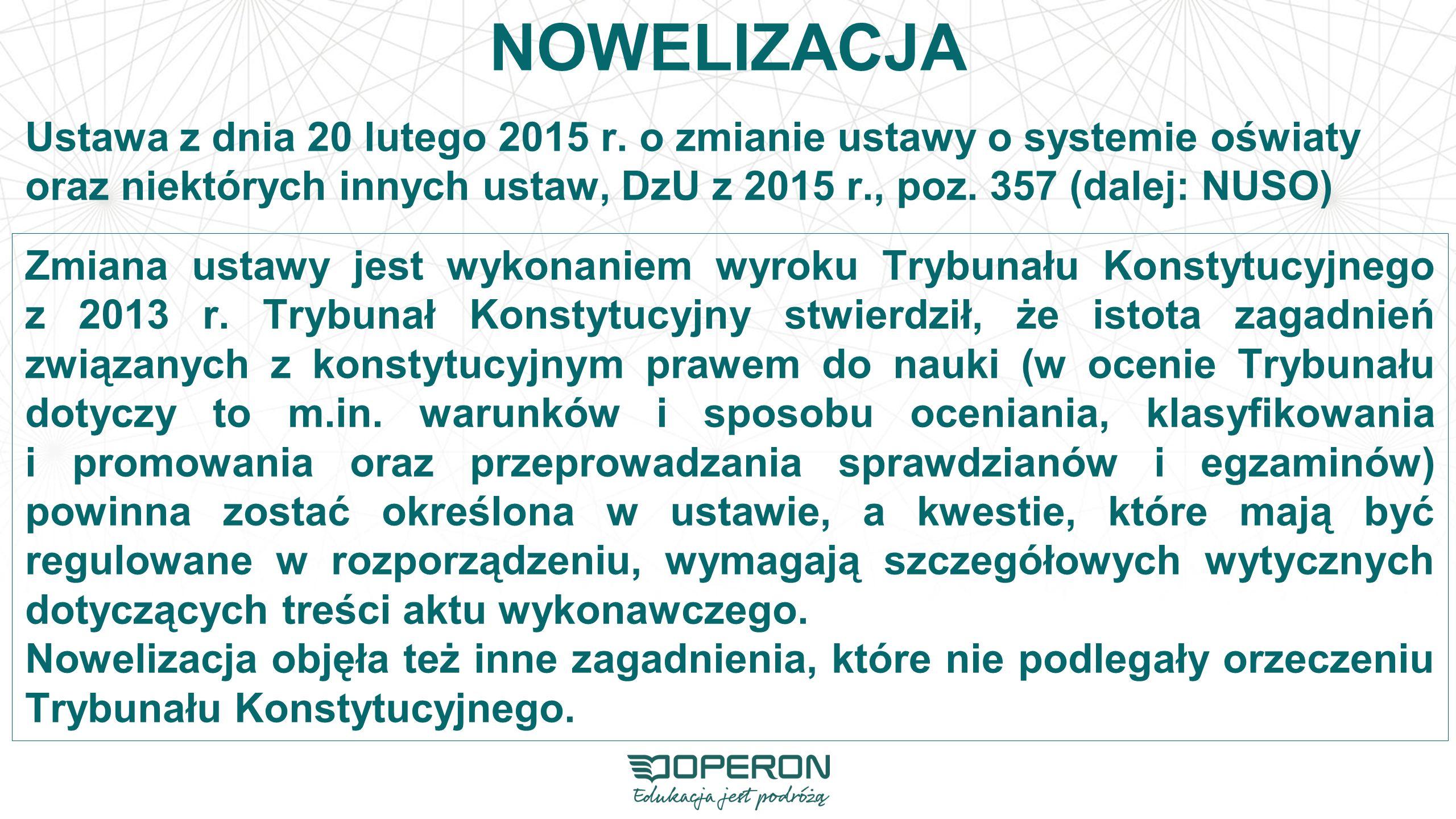 NOWELIZACJA Ustawa z dnia 20 lutego 2015 r. o zmianie ustawy o systemie oświaty. oraz niektórych innych ustaw, DzU z 2015 r., poz. 357 (dalej: NUSO)