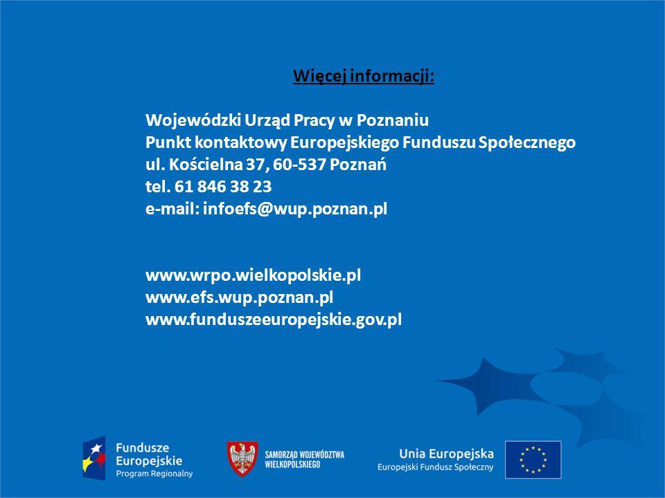Więcej informacji: Wojewódzki Urząd Pracy w Poznaniu. Punkt kontaktowy Europejskiego Funduszu Społecznego.