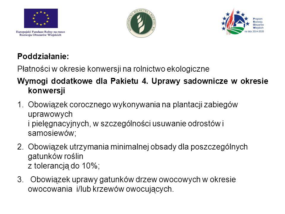 Poddziałanie: Płatności w okresie konwersji na rolnictwo ekologiczne. Wymogi dodatkowe dla Pakietu 4. Uprawy sadownicze w okresie konwersji.