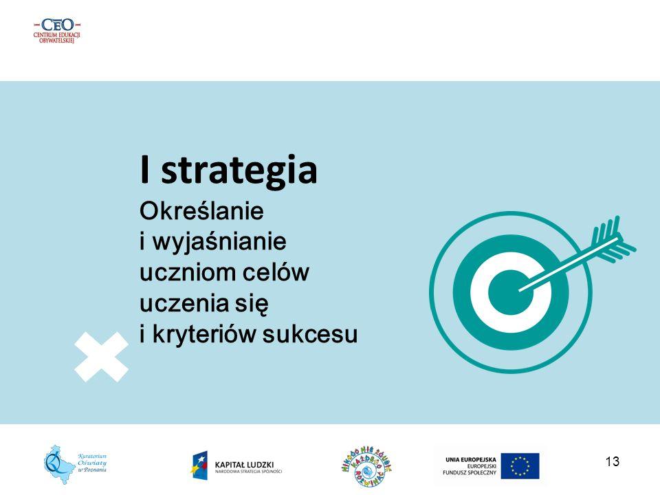 I strategia Określanie i wyjaśnianie uczniom celów uczenia się i kryteriów sukcesu 13