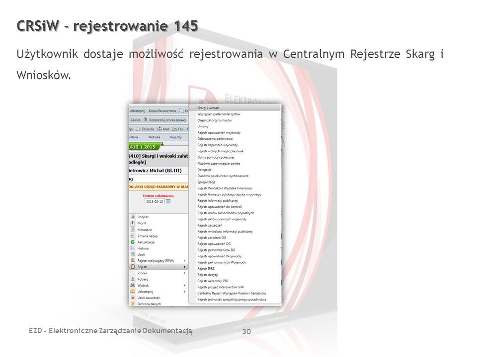 CRSiW - rejestrowanie 145 Użytkownik dostaje możliwość rejestrowania w Centralnym Rejestrze Skarg i Wniosków.