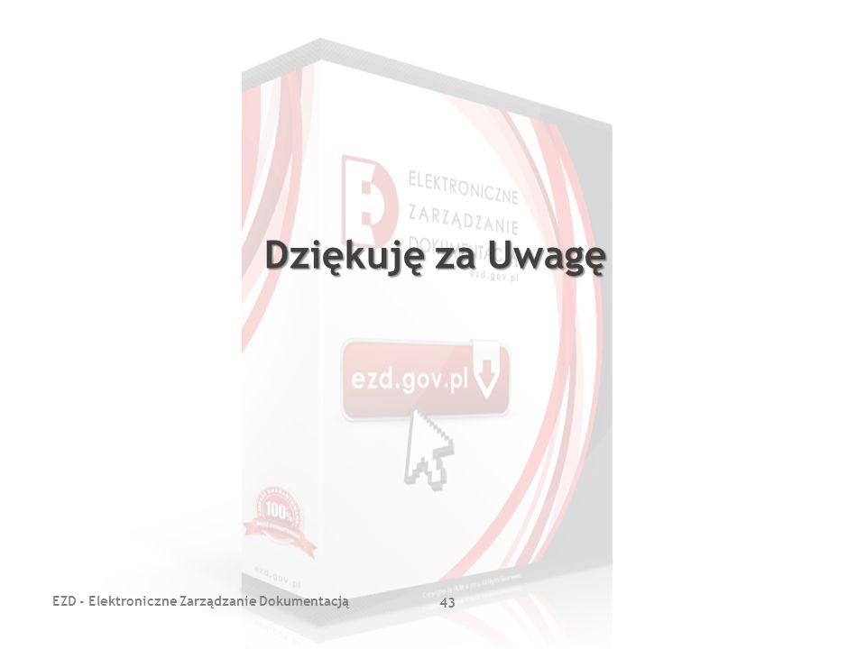 Dziękuję za Uwagę EZD - Elektroniczne Zarządzanie Dokumentacją