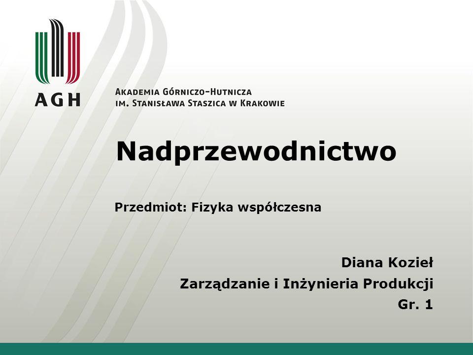 Nadprzewodnictwo Diana Kozieł Zarządzanie i Inżynieria Produkcji Gr. 1