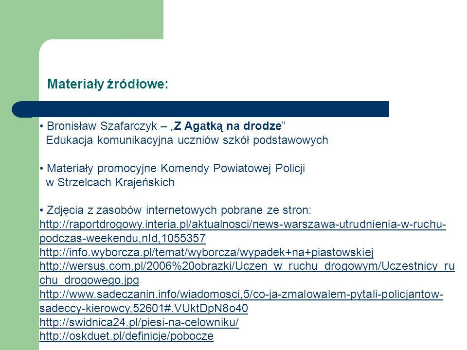 """Materiały źródłowe: Bronisław Szafarczyk – """"Z Agatką na drodze Edukacja komunikacyjna uczniów szkół podstawowych."""