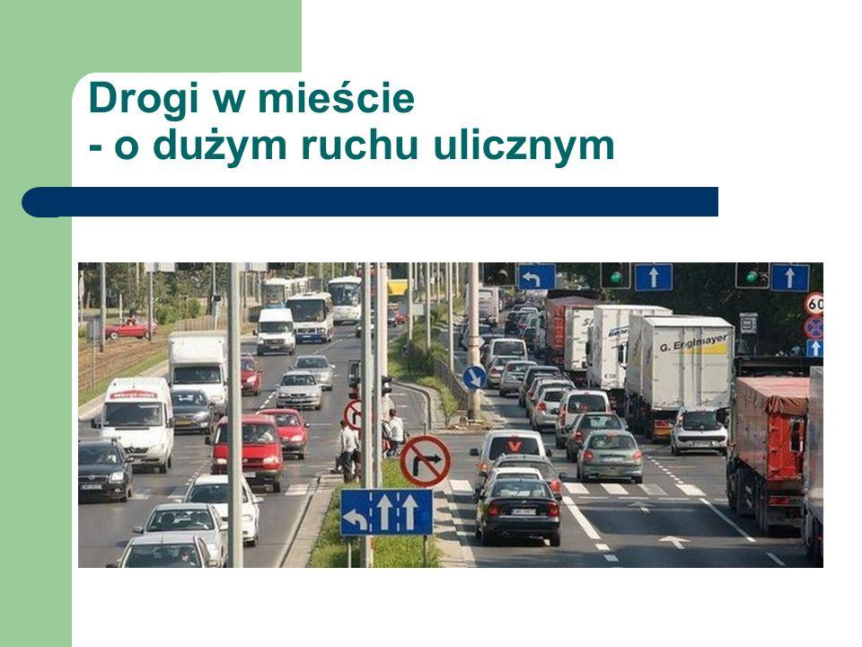Drogi w mieście - o dużym ruchu ulicznym