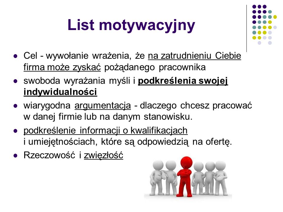 List motywacyjny Cel - wywołanie wrażenia, że na zatrudnieniu Ciebie firma może zyskać pożądanego pracownika.