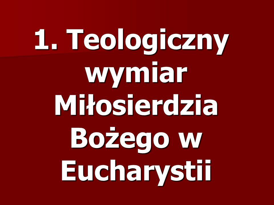 1. Teologiczny wymiar Miłosierdzia Bożego w Eucharystii
