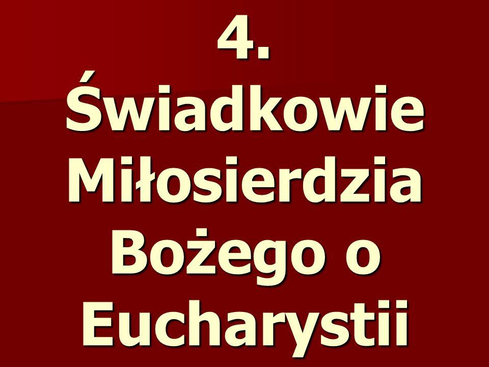 4. Świadkowie Miłosierdzia Bożego o Eucharystii