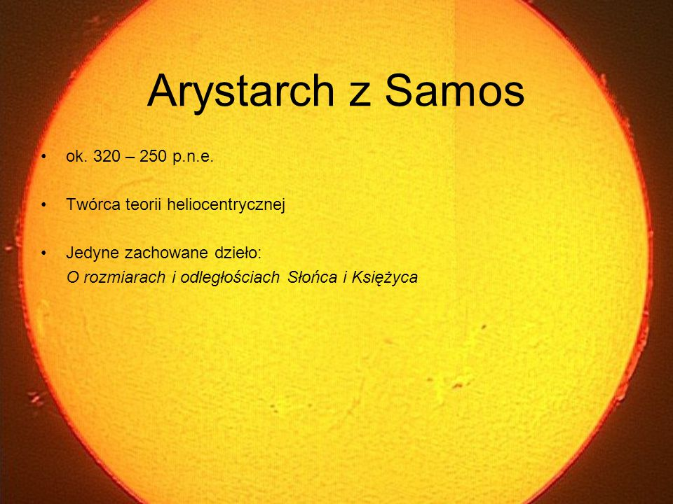 Arystarch z Samos ok. 320 – 250 p.n.e. Twórca teorii heliocentrycznej