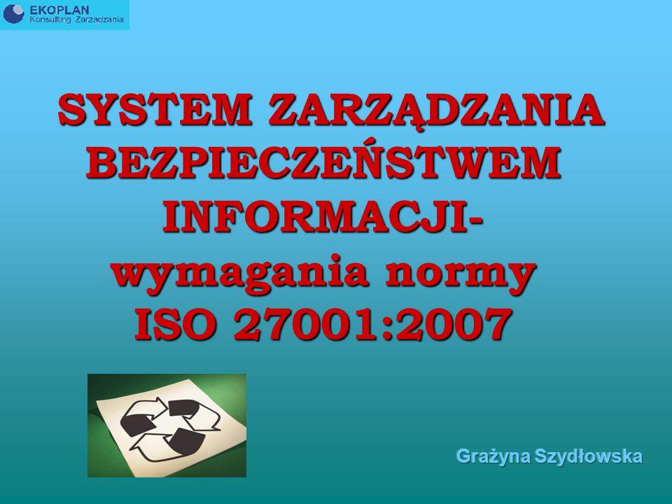 SYSTEM ZARZĄDZANIA BEZPIECZEŃSTWEM INFORMACJI- wymagania normy ISO 27001:2007