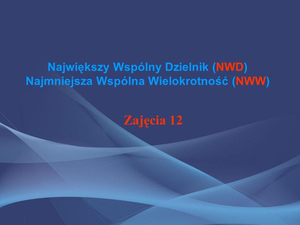 Największy Wspólny Dzielnik (NWD) Najmniejsza Wspólna Wielokrotność (NWW)