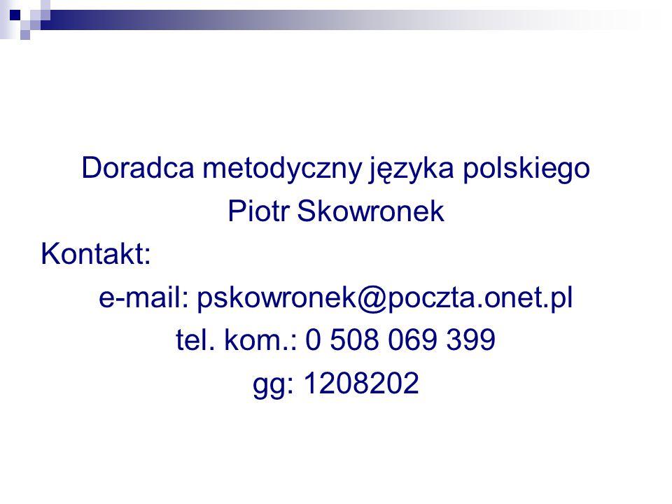 Doradca metodyczny języka polskiego Piotr Skowronek Kontakt: