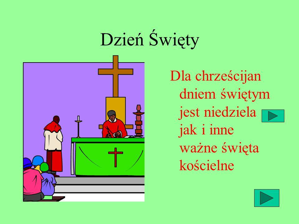 Dzień Święty Dla chrześcijan dniem świętym jest niedziela jak i inne ważne święta kościelne