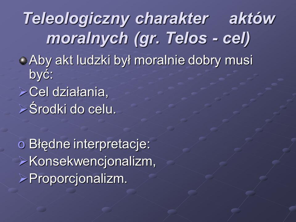 Teleologiczny charakter aktów moralnych (gr. Telos - cel)