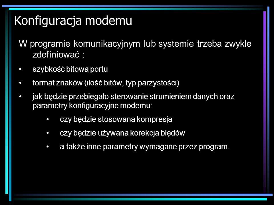 Konfiguracja modemu W programie komunikacyjnym lub systemie trzeba zwykle zdefiniować : szybkość bitową portu.