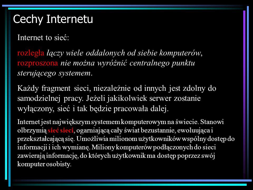 Cechy Internetu Internet to sieć: