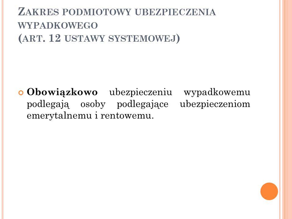 Zakres podmiotowy ubezpieczenia wypadkowego (art. 12 ustawy systemowej)