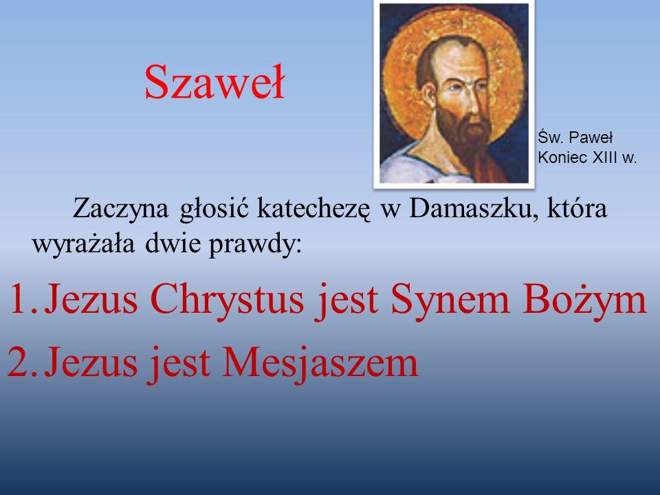 Szaweł Jezus Chrystus jest Synem Bożym Jezus jest Mesjaszem