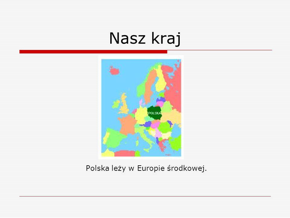 Polska leży w Europie środkowej.