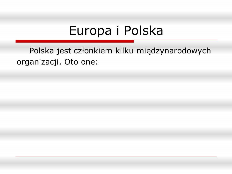 Europa i Polska Polska jest członkiem kilku międzynarodowych