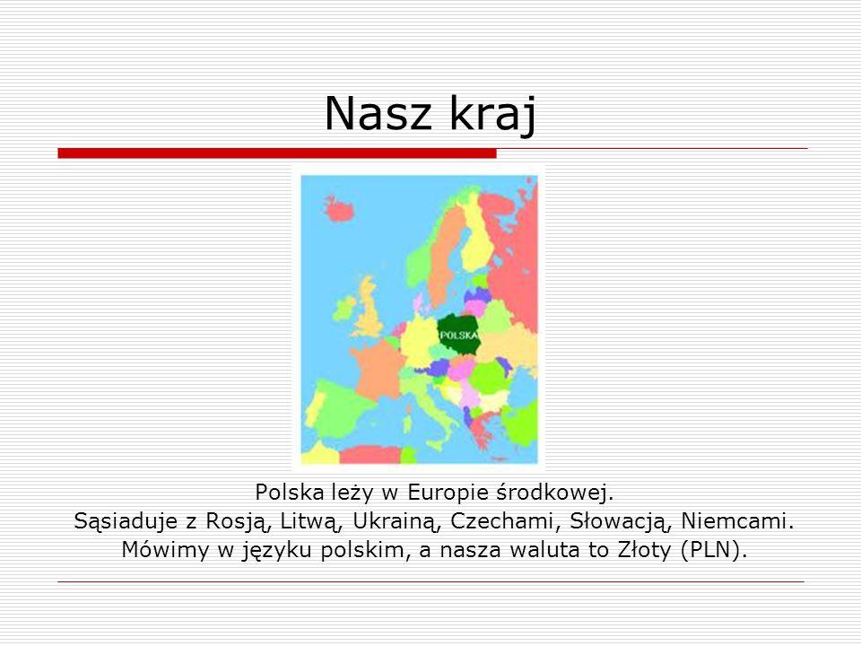 Nasz kraj Polska leży w Europie środkowej.
