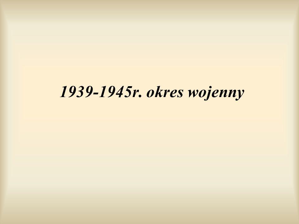 1939-1945r. okres wojenny