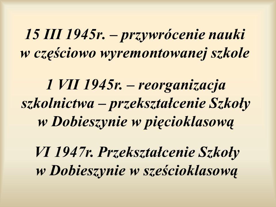 15 III 1945r. – przywrócenie nauki w częściowo wyremontowanej szkole