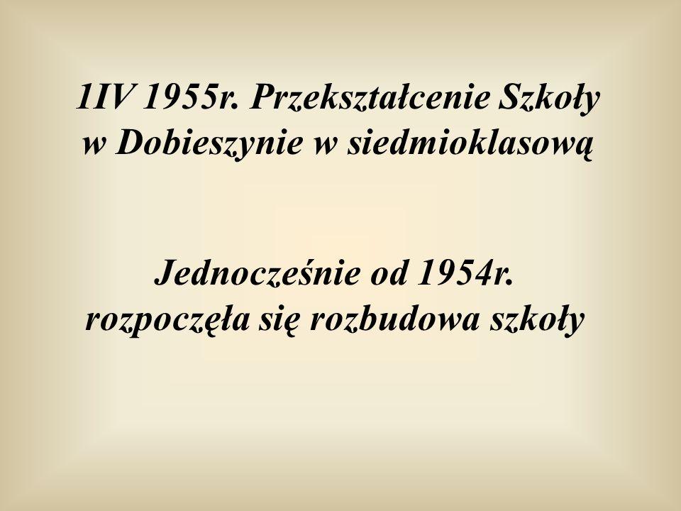 1IV 1955r. Przekształcenie Szkoły w Dobieszynie w siedmioklasową
