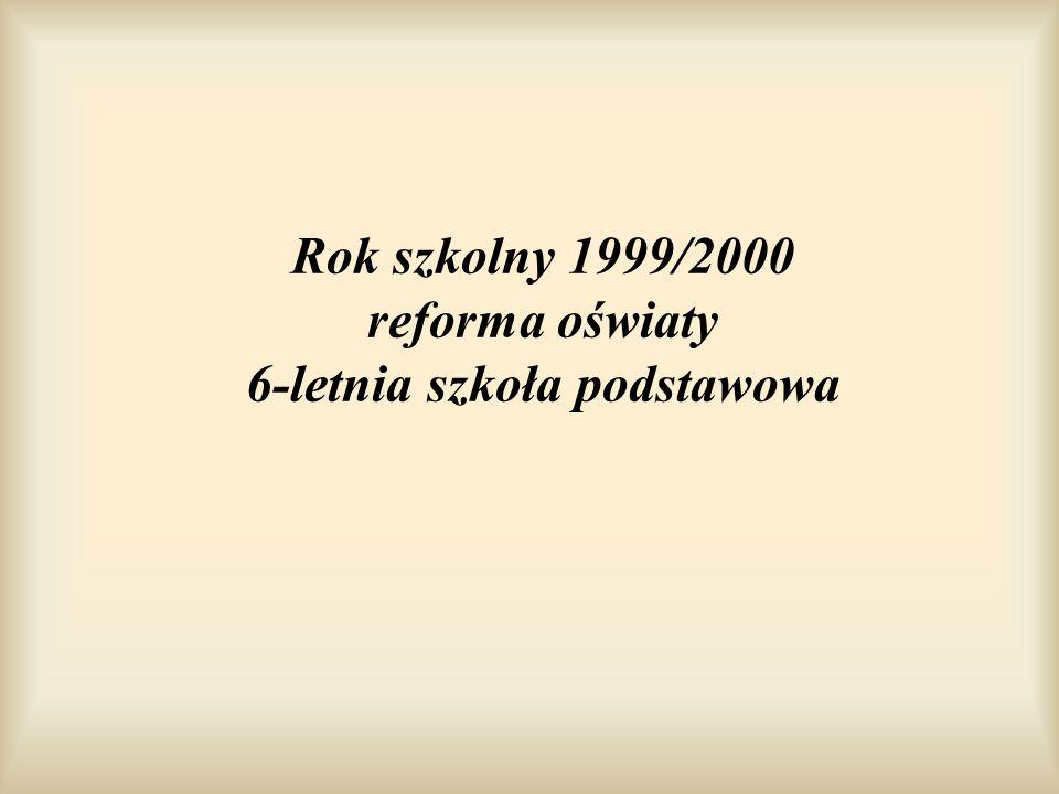 Rok szkolny 1999/2000 reforma oświaty 6-letnia szkoła podstawowa