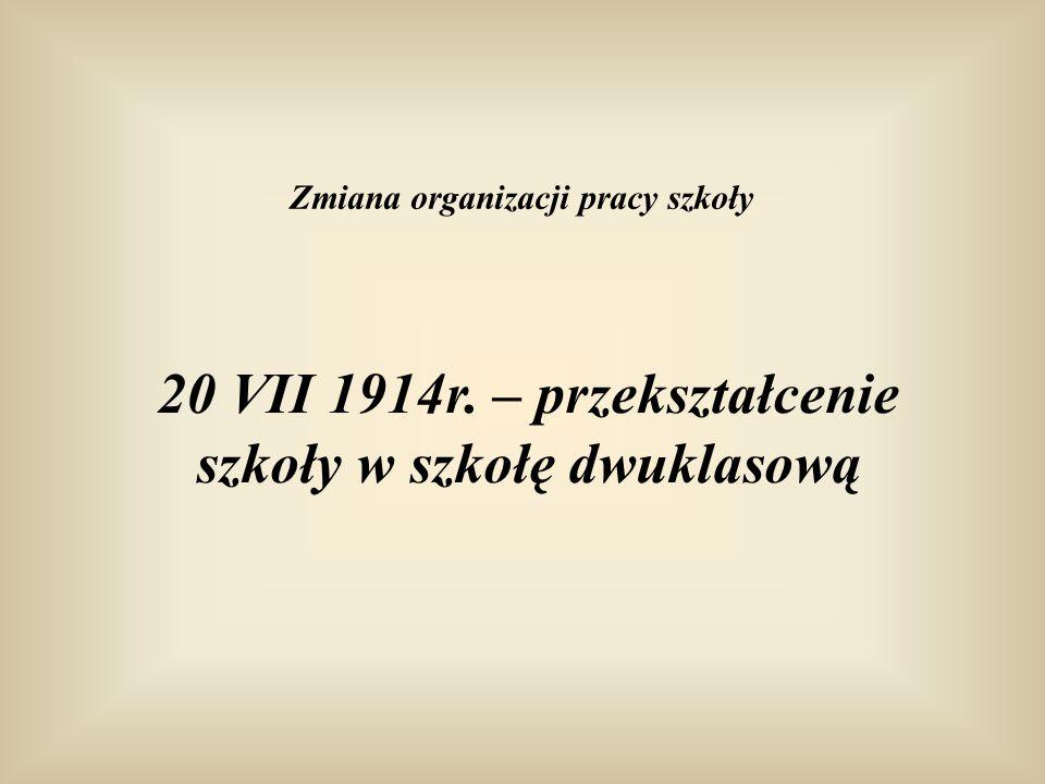 20 VII 1914r. – przekształcenie szkoły w szkołę dwuklasową