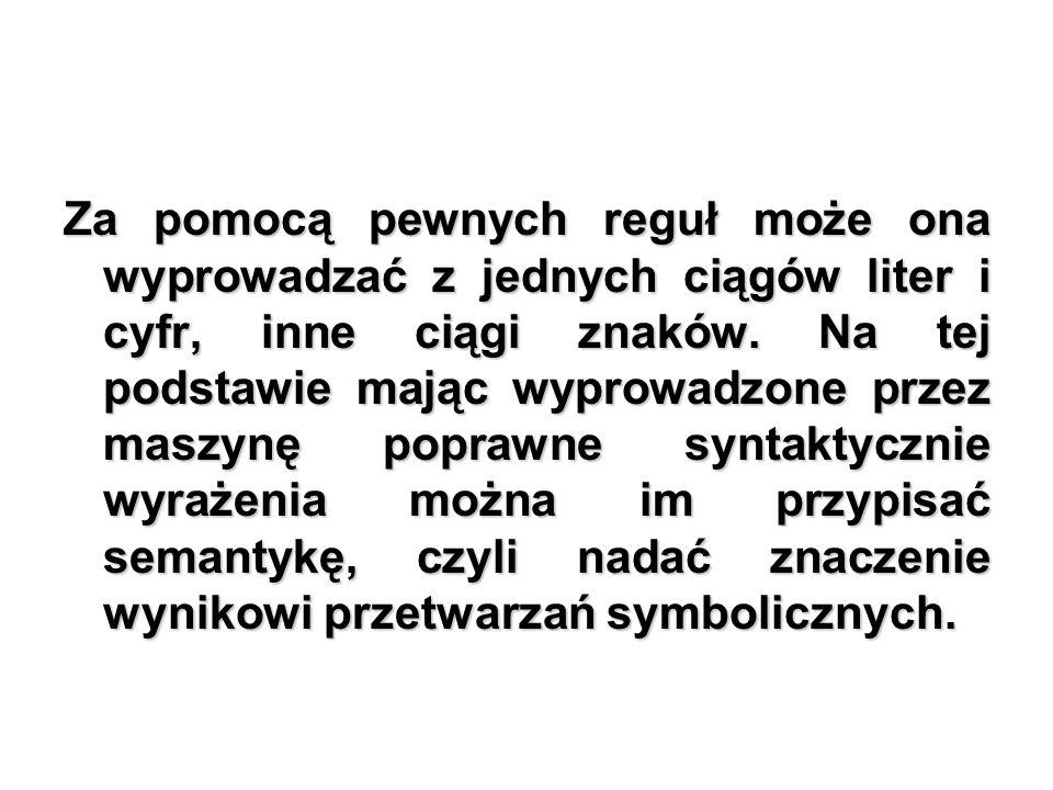 Za pomocą pewnych reguł może ona wyprowadzać z jednych ciągów liter i cyfr, inne ciągi znaków.
