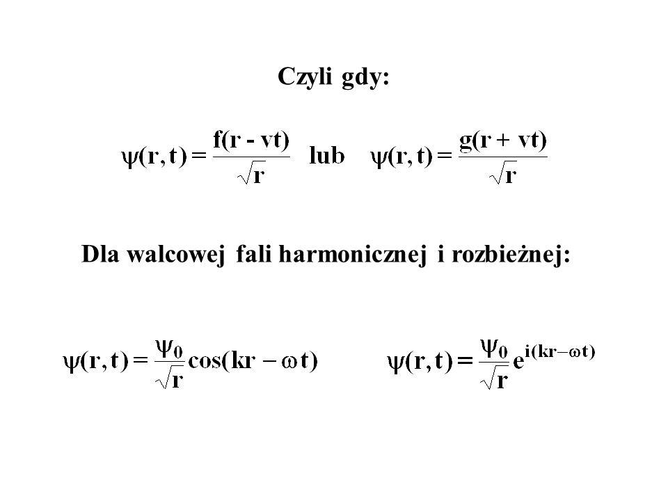 Dla walcowej fali harmonicznej i rozbieżnej: