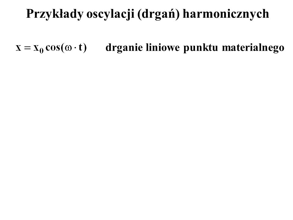 Przykłady oscylacji (drgań) harmonicznych