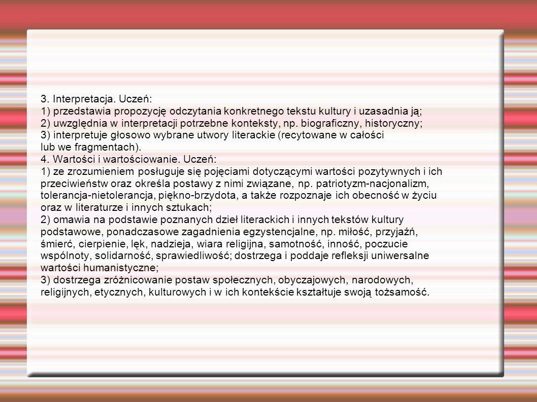 3. Interpretacja. Uczeń: 1) przedstawia propozycję odczytania konkretnego tekstu kultury i uzasadnia ją;