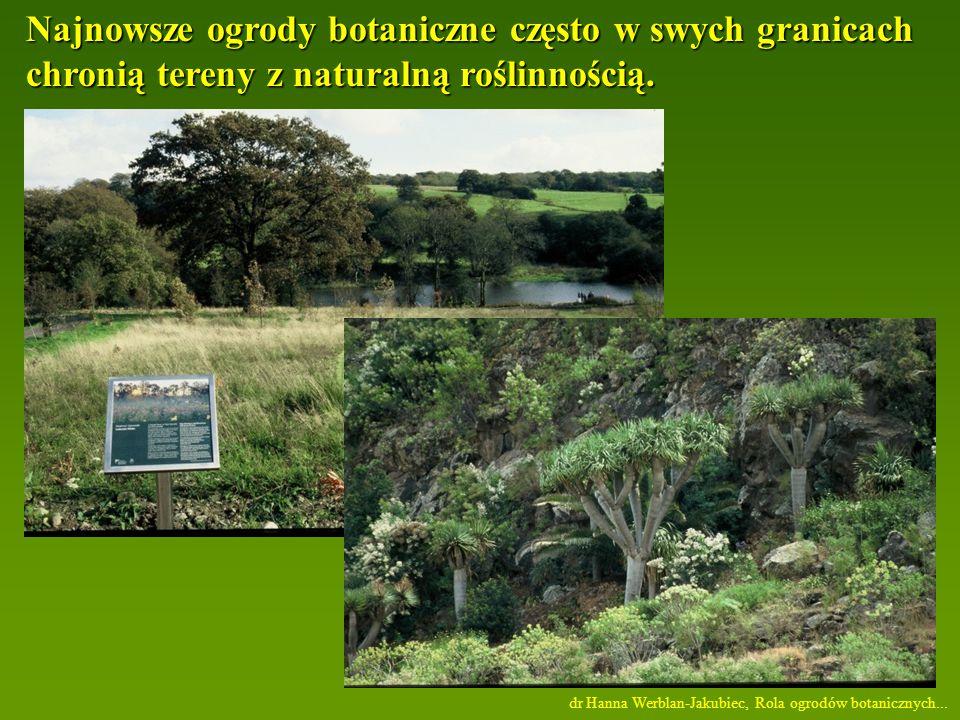 Najnowsze ogrody botaniczne często w swych granicach chronią tereny z naturalną roślinnością.