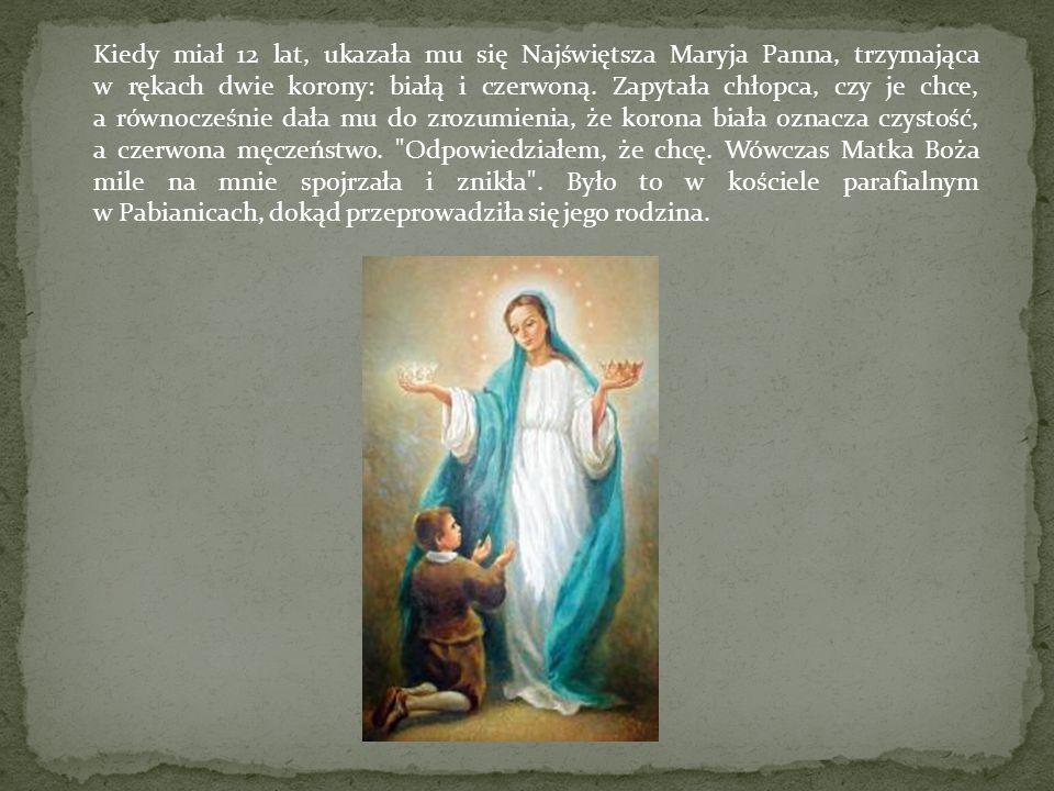 Kiedy miał 12 lat, ukazała mu się Najświętsza Maryja Panna, trzymająca w rękach dwie korony: białą i czerwoną.