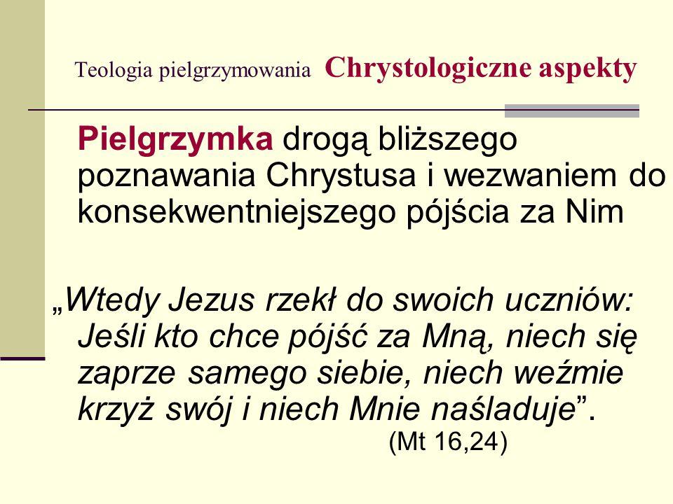 Teologia pielgrzymowania Chrystologiczne aspekty