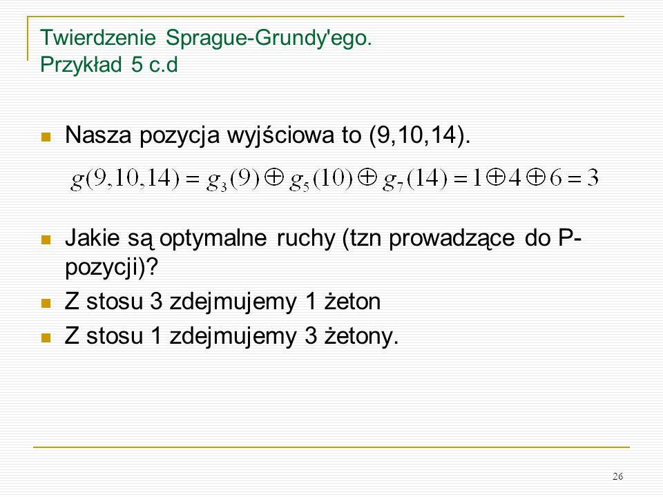 Twierdzenie Sprague-Grundy ego. Przykład 5 c.d