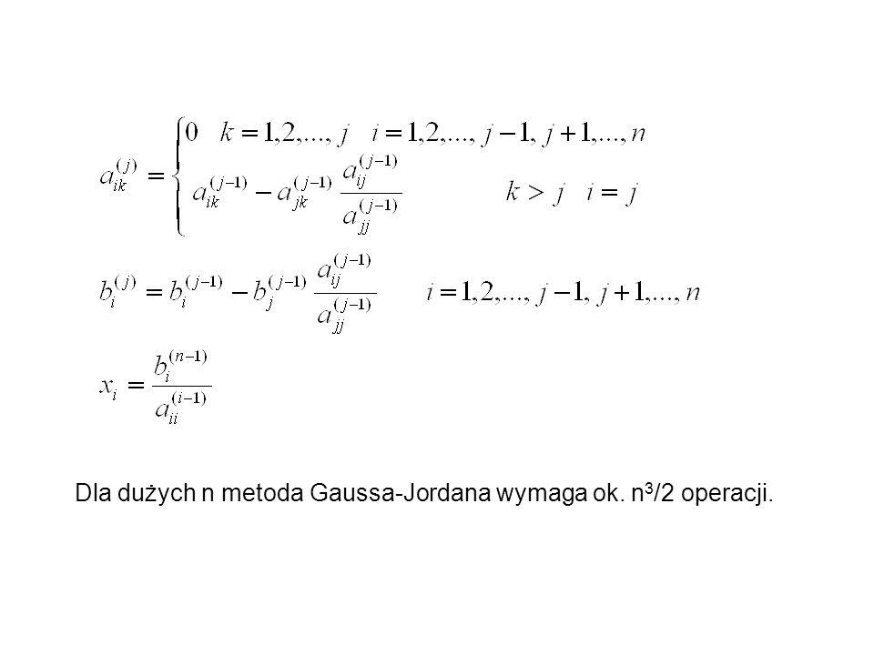 Dla dużych n metoda Gaussa-Jordana wymaga ok. n3/2 operacji.
