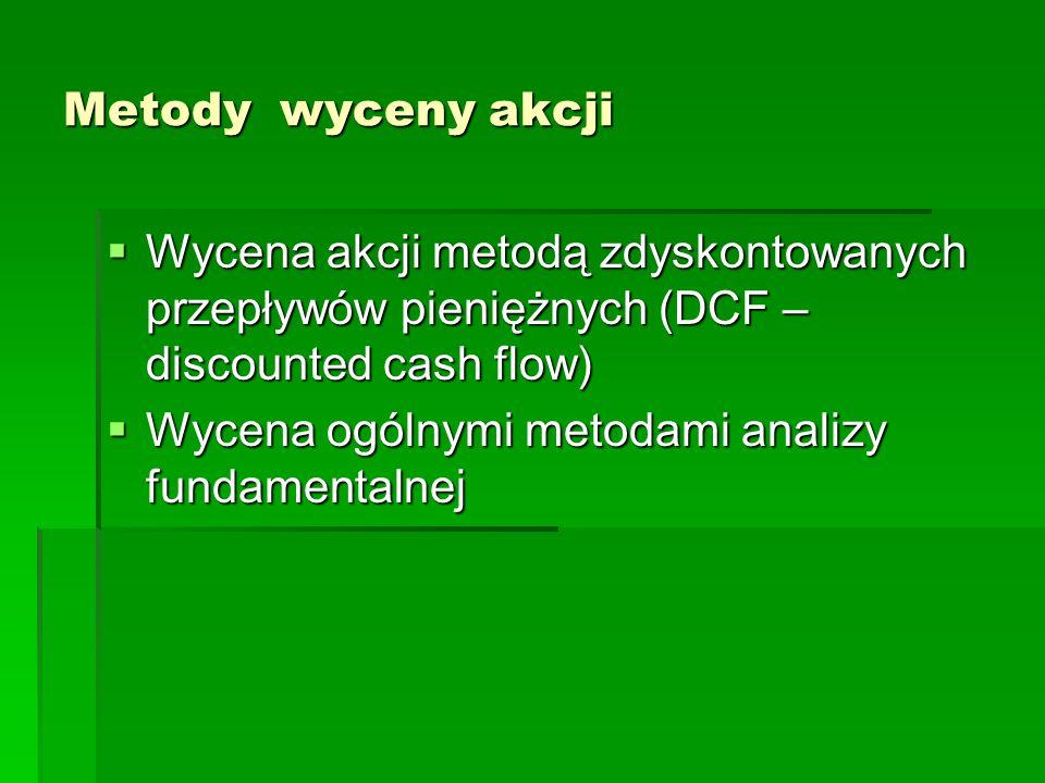 Metody wyceny akcji Wycena akcji metodą zdyskontowanych przepływów pieniężnych (DCF – discounted cash flow)