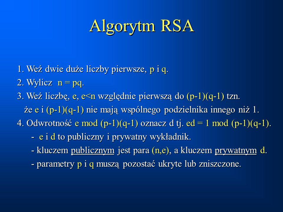 Algorytm RSA 1. Weź dwie duże liczby pierwsze, p i q.